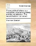 Three Political Letters to a Noble Lord, Concerning Liberty and the Constitution the Second ...