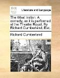 West Indian a Comedy, As It Is Performed at the Theatre Royal by Richard Cumberland, Esq