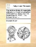 Relative Duties of Magistrate and People a Sermon Preached at St Laurence Jewry, London; Sep...
