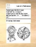 Catalogus Bibliothecæ Harleianæ, in Locos Communes Distributus Cum Indice Auctorum