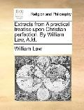 Extracts from a Practical Treatise upon Christian Perfection by William Law, a M