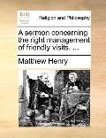Sermon Concerning the Right Management of Friendly Visits