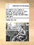 Constantine the Great a Tragedy Acted at the Theatre-Royal, by Their Majesties Servants Writ...
