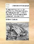 Things As They Are; or, the Adventures of Caleb Williams by William Godwin in Three Volumes ...