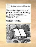 Rational Practice of Physic of William Rowley, In
