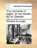 Elements of Logick in Four Books by W Duncan