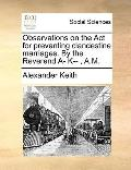 Observations on the Act for Preventing Clandestine Marriages by the Reverend A- K-- , a M