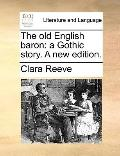 Old English Baron : A Gothic story. A new Edition