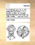 Archæologia Græca, or, the Antiquities of Greece the Second Edition Very Much Augmented and ...