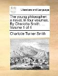 Young Philosopher : A novel. in four volumes. by Charlotte Smith... . Volume 1 Of 4