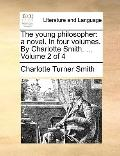 Young Philosopher : A novel. in four volumes. by Charlotte Smith... . Volume 2 Of 4