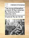 Young Philosopher : A novel. in four volumes. by Charlotte Smith... . Volume 3 Of 4