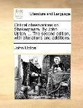 Critical Observations on Shakespeare by John Upton, the Second Edition, with Alterations and...