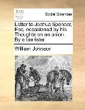 Letter to Joshua Spencer, Esq Occasioned by His Thoughts on an Union by a Barrister