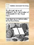 First Principles of Arithmetic by a Late Teacher of Mathematics in the Royal Navy