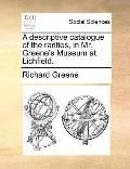 Descriptive Catalogue of the Rarities, in Mr Greene's Museum at Lichfield