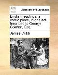 English Readings; a Comic Piece, in One Act Inscribed to George Colman, Esq