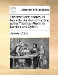 First Floor; a Farce, in Two Acts As It Is Now Acting at the Theatres-Royal in London and Du...