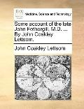 Some Account of the Late John Fothergill, M D by John Coakley Lettsom