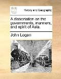 Dissertation on the Governments, Manners, and Spirit of Asia