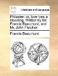 Philaster : Or, love lyes a bleeding. Written by Mr. Francis Beaumont, and Mr. John Fletcher