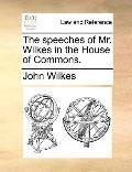 Speeches of Mr Wilkes in the House of Commons