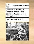 London : A poem, in imitation of the third satire of Juvenal. the fifth Edition