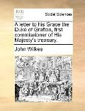 Letter to His Grace the Duke of Grafton, First Commissioner of His Majesty's Treasury