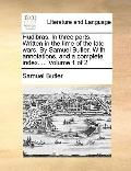 Hudibras in Three Parts Written in the Time of the Late Wars by Samuel Butler with Annotatio...