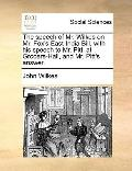 Speech of Mr Wilkes on Mr Fox's East-India Bill, with His Speech to Mr Pitt, at Grocers-Hall...