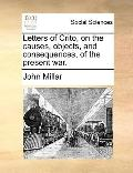 Letters of Crito, on the Causes, Objects, and Consequences, of the Present War