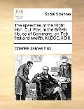 Speeches of the Right Hon C J Fox, in the British House of Commons, on Feb First and Twelfth...