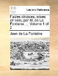 Fables Choisies, Mises en Vers, Par M de la Fontaine
