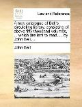 New Catalogue of Bell's Circulating Library, Consisting of above Fifty Thousand Volumes, Whi...