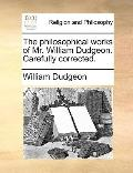 Philosophical Works of Mr William Dudgeon Carefully Corrected
