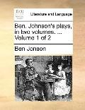 Ben Johnson's Plays, In two volumes