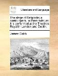 Siege of Belgrade; a Comic Opera, in Three Acts; As It Is Performed at the Theatres Royal in...