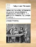 Letters to the Author of Remarks on Several Late Publications Relative to the Dissenters, in...