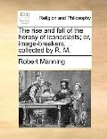 Rise and Fall of the Heresy of Iconoclasts; or, Image-Breakers Collected by R M
