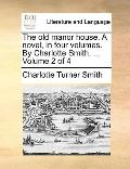 Old Manor House a Novel, in Four Volumes by Charlotte Smith Volume 2 Of