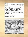 Widow, or a Picture of Modern Times a Novel, in a Series of Letters, in Two Volumes by Mrs M...