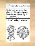 History of Some of the Effects of Hard Drinking the Sixth Edition by J C Lettsom