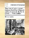 Love of Gain : A poem. Imitated from the thirteenth satire of Juvenal. by M. G. Lewis, ... T...