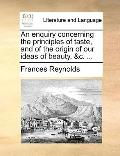 Enquiry Concerning the Principles of Taste, and of the Origin of Our Ideas of Beauty, and C