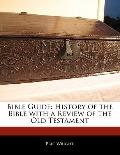 Bible Guide : History of the Bible with a Review of the Old Testament