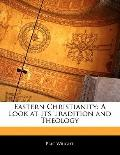 Eastern Christianity : A Look at Its Tradition and Theology