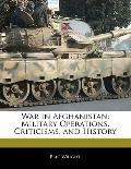 War in Afghanistan : Military Operations, Criticisms, and History