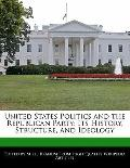 United States Politics and the Republican Party : Its History, Structure, and Ideology