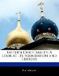 Eastern Christianity : A Look at Its Foundation and History