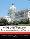 United States Government : Legislature, Presidency, Elections, and Political Parties